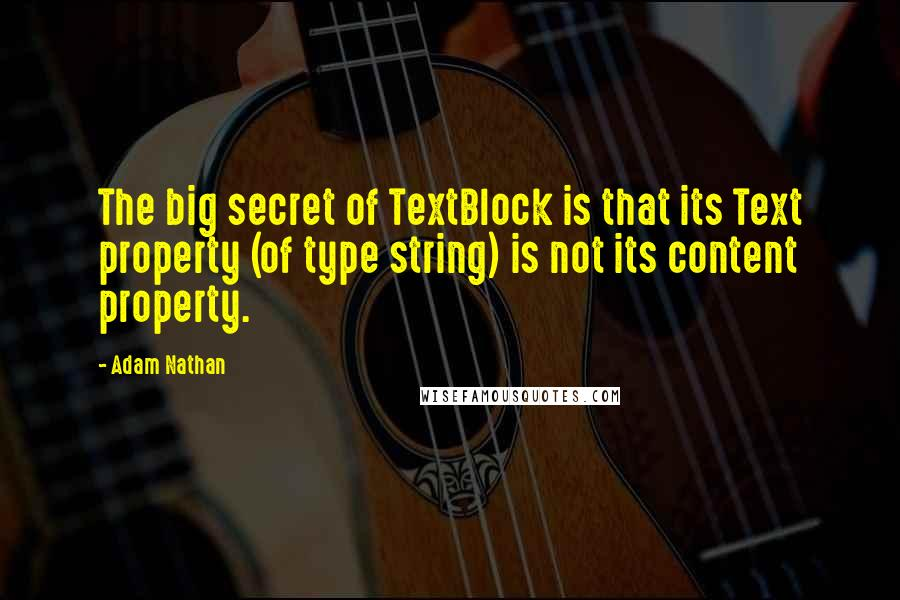 Adam Nathan quotes: The big secret of TextBlock is that its Text property (of type string) is not its content property.