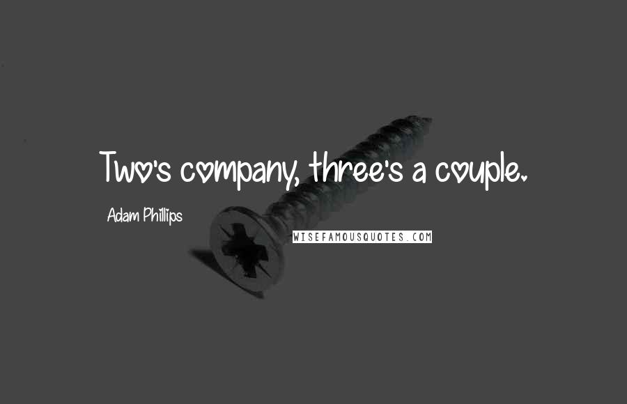 Adam Phillips quotes: Two's company, three's a couple.