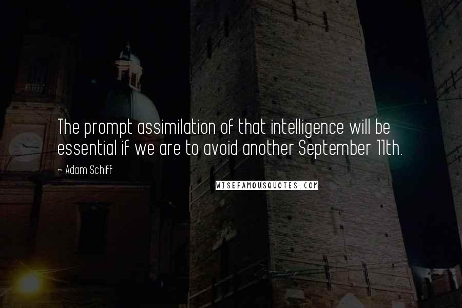 Adam Schiff quotes: The prompt assimilation of that intelligence will be essential if we are to avoid another September 11th.