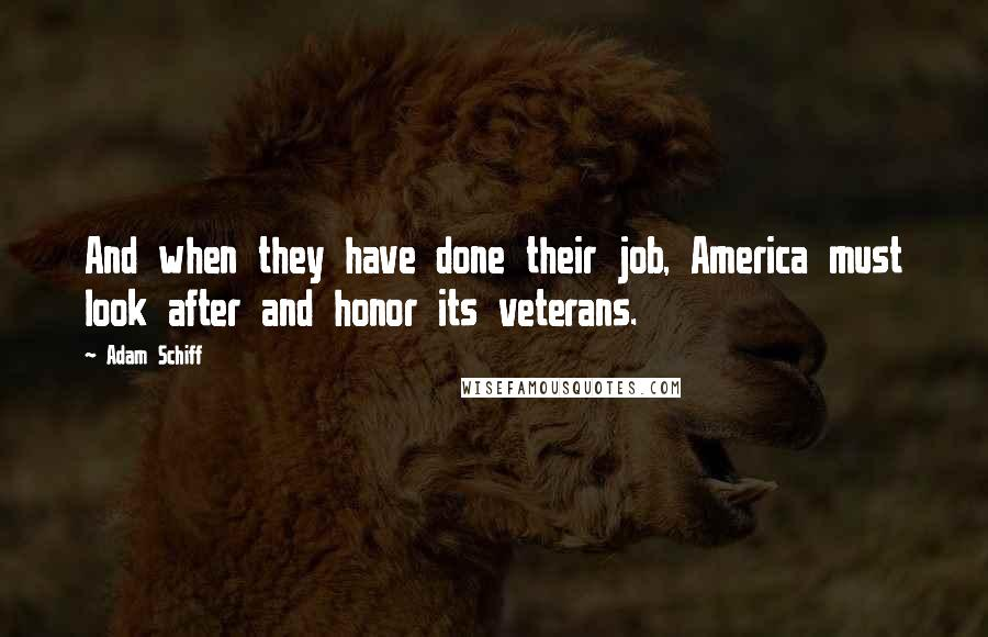 Adam Schiff quotes: And when they have done their job, America must look after and honor its veterans.