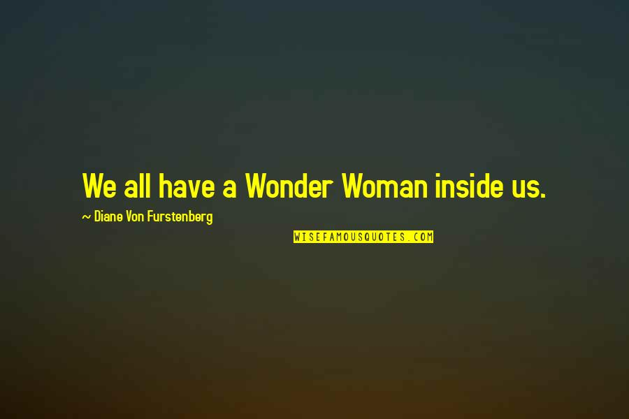 Adam Ulam Quotes By Diane Von Furstenberg: We all have a Wonder Woman inside us.