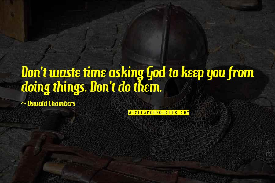 Adam Ulam Quotes By Oswald Chambers: Don't waste time asking God to keep you