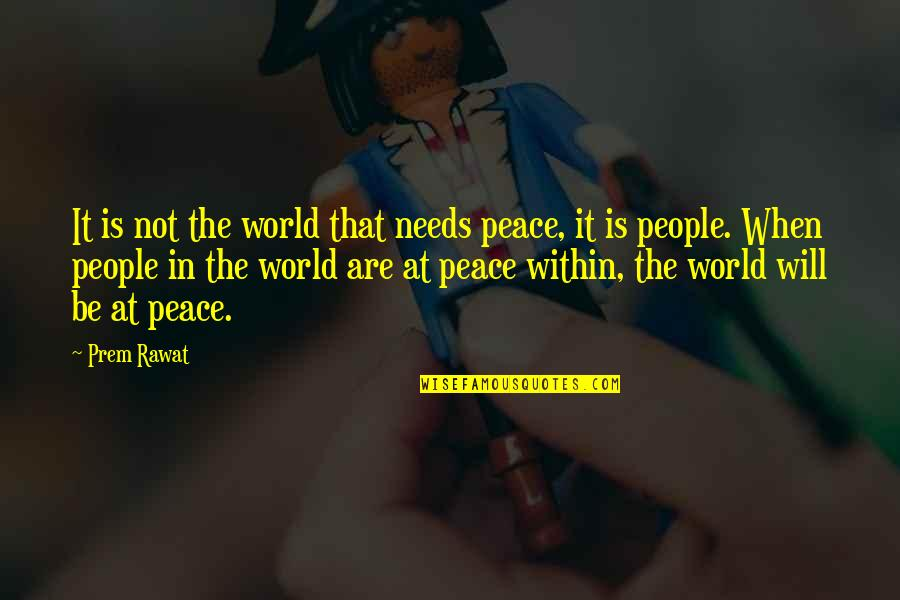 Adam Ulam Quotes By Prem Rawat: It is not the world that needs peace,