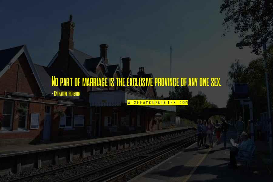 Adam's Rib Quotes By Katharine Hepburn: No part of marriage is the exclusive province