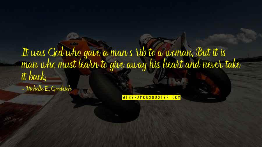 Adam's Rib Quotes By Richelle E. Goodrich: It was God who gave a man's rib