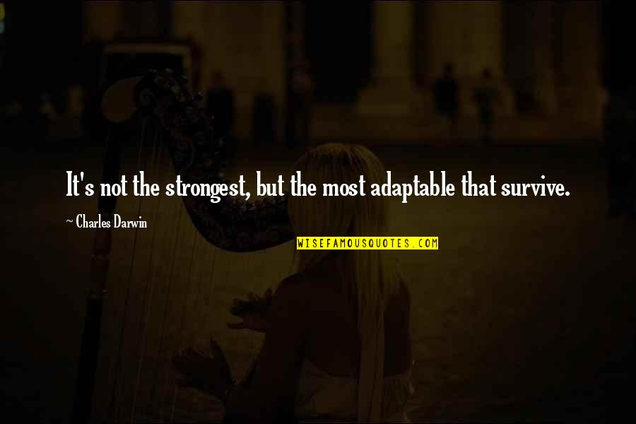 Adaptable Quotes By Charles Darwin: It's not the strongest, but the most adaptable