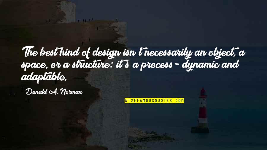 Adaptable Quotes By Donald A. Norman: The best kind of design isn't necessarily an