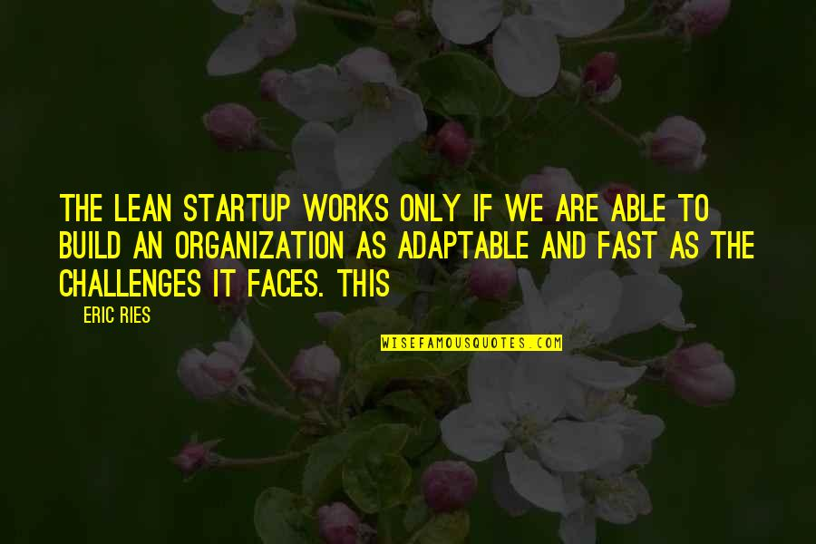 Adaptable Quotes By Eric Ries: The Lean Startup works only if we are