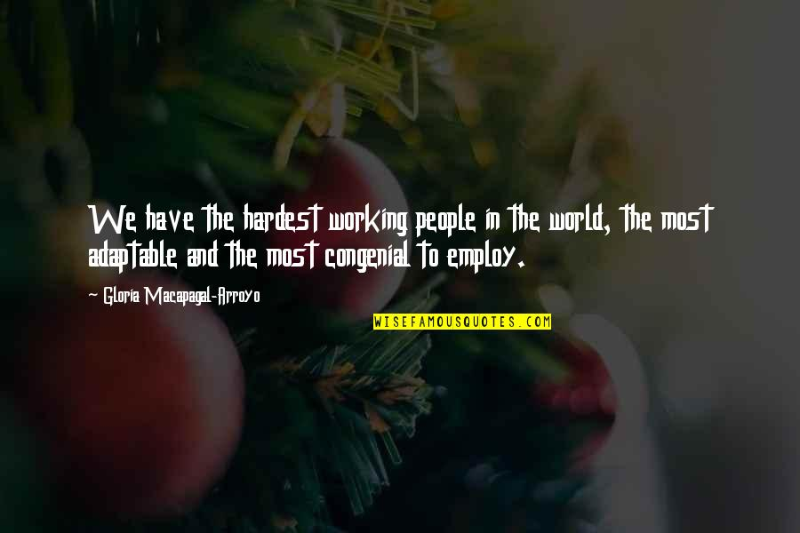 Adaptable Quotes By Gloria Macapagal-Arroyo: We have the hardest working people in the