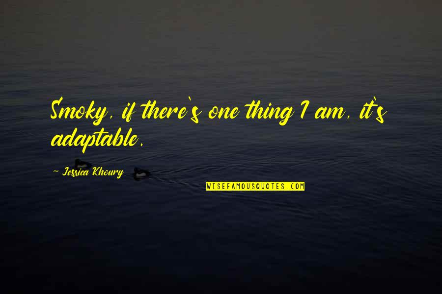 Adaptable Quotes By Jessica Khoury: Smoky, if there's one thing I am, it's