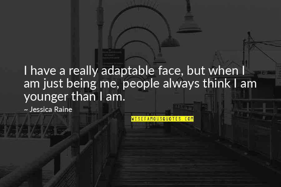 Adaptable Quotes By Jessica Raine: I have a really adaptable face, but when
