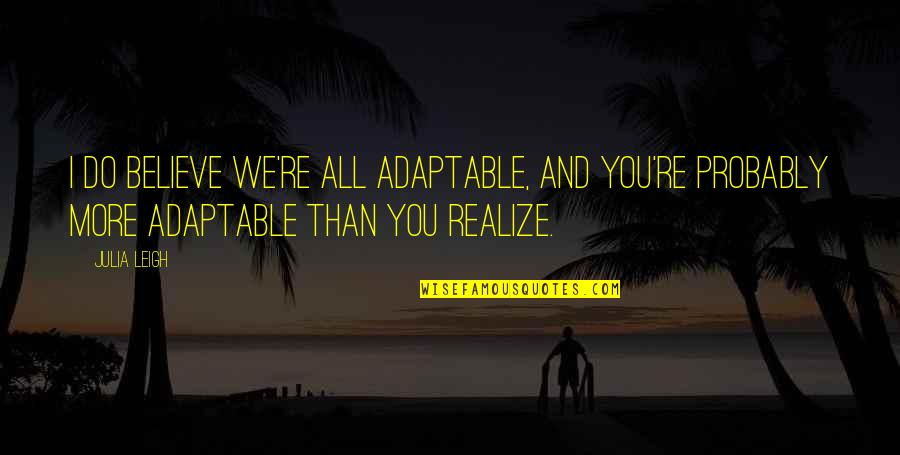 Adaptable Quotes By Julia Leigh: I do believe we're all adaptable, and you're