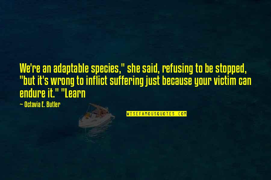 "Adaptable Quotes By Octavia E. Butler: We're an adaptable species,"" she said, refusing to"
