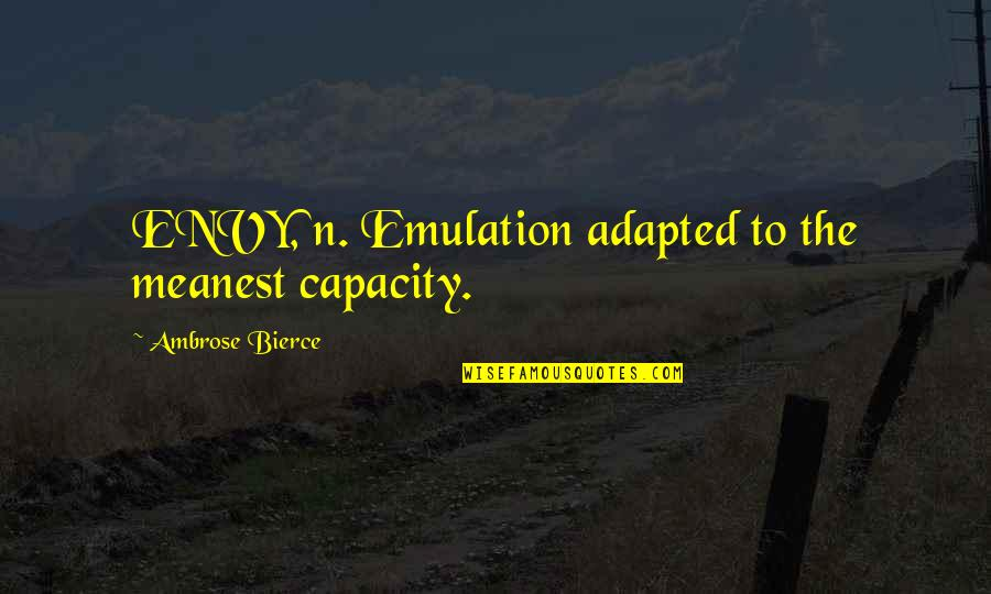 Adapted Quotes By Ambrose Bierce: ENVY, n. Emulation adapted to the meanest capacity.