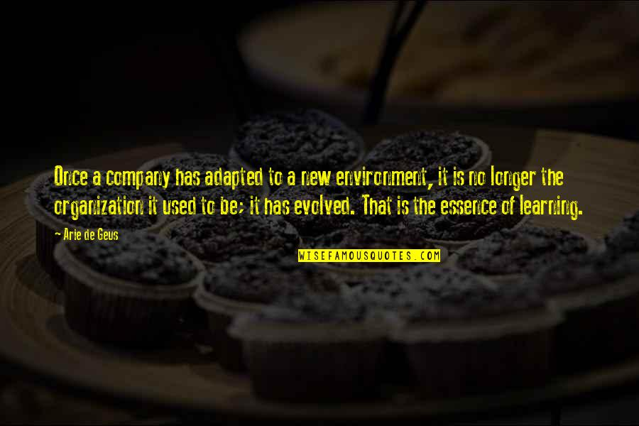 Adapted Quotes By Arie De Geus: Once a company has adapted to a new