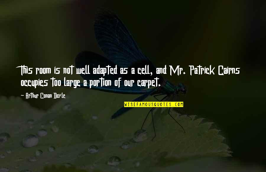 Adapted Quotes By Arthur Conan Doyle: This room is not well adapted as a