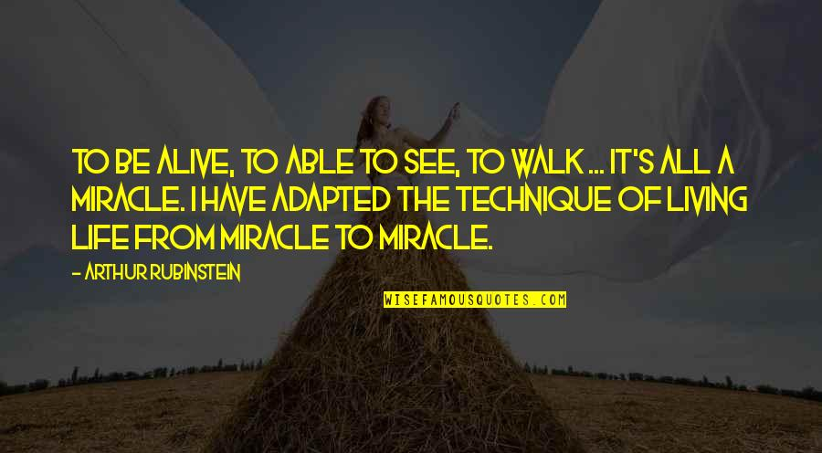 Adapted Quotes By Arthur Rubinstein: To be alive, to able to see, to