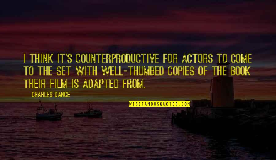 Adapted Quotes By Charles Dance: I think it's counterproductive for actors to come