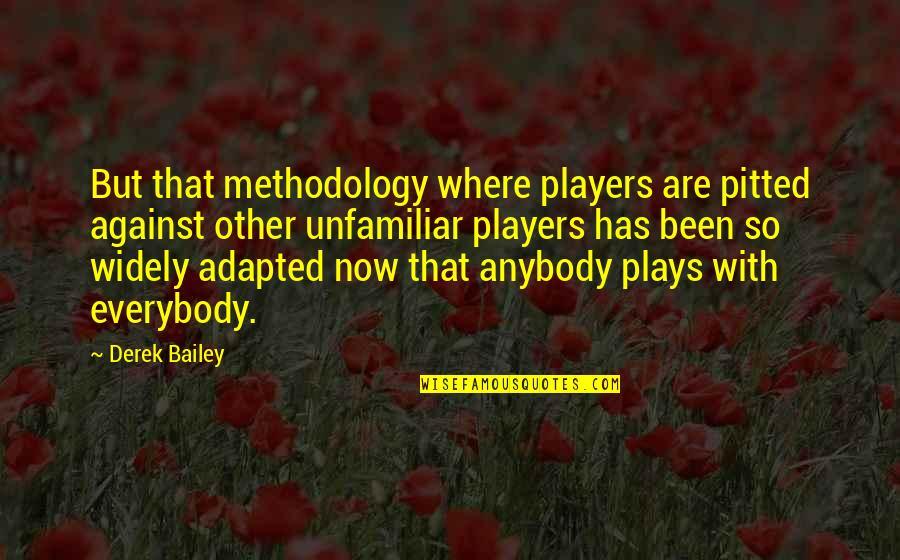 Adapted Quotes By Derek Bailey: But that methodology where players are pitted against