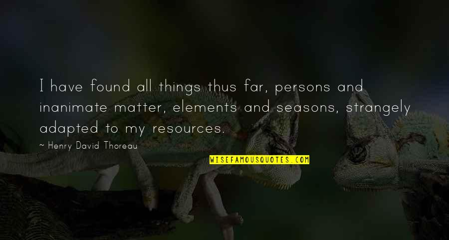 Adapted Quotes By Henry David Thoreau: I have found all things thus far, persons