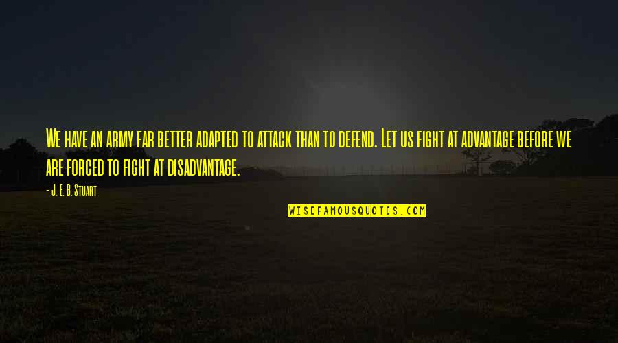 Adapted Quotes By J. E. B. Stuart: We have an army far better adapted to