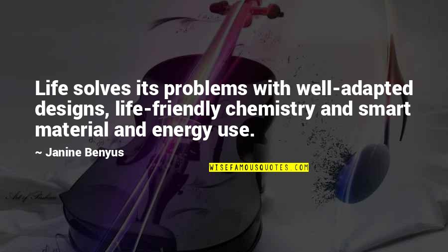 Adapted Quotes By Janine Benyus: Life solves its problems with well-adapted designs, life-friendly