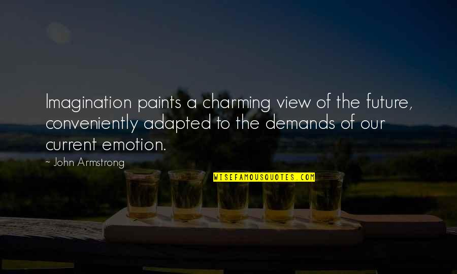 Adapted Quotes By John Armstrong: Imagination paints a charming view of the future,