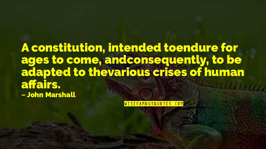 Adapted Quotes By John Marshall: A constitution, intended toendure for ages to come,