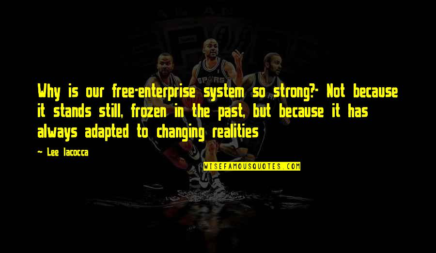 Adapted Quotes By Lee Iacocca: Why is our free-enterprise system so strong?- Not