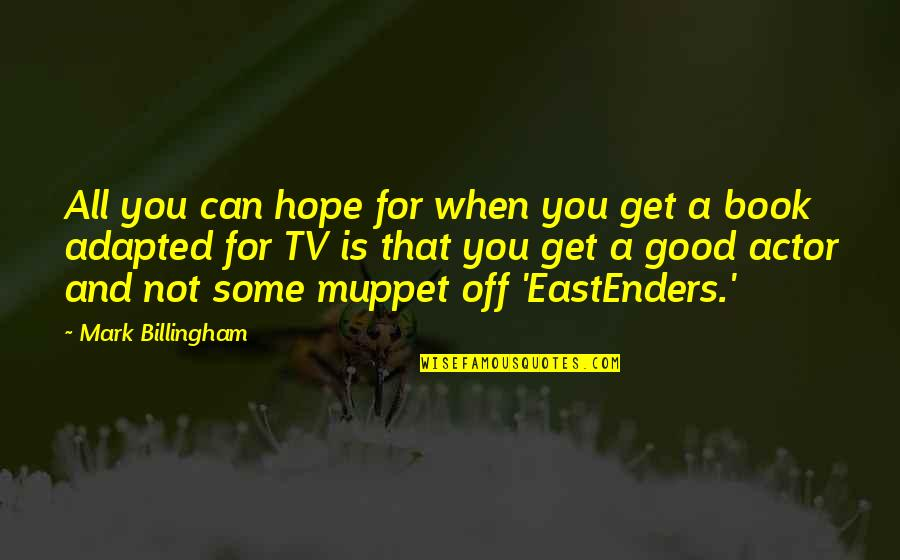 Adapted Quotes By Mark Billingham: All you can hope for when you get