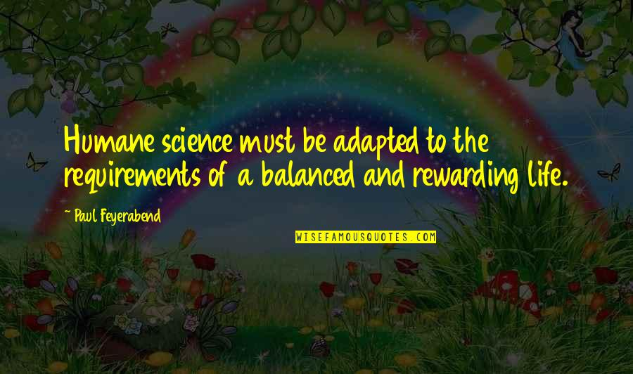 Adapted Quotes By Paul Feyerabend: Humane science must be adapted to the requirements