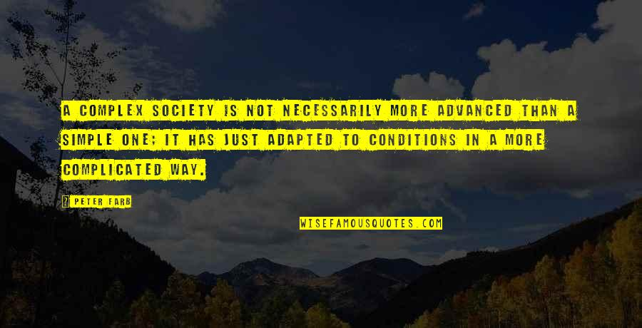 Adapted Quotes By Peter Farb: A complex society is not necessarily more advanced