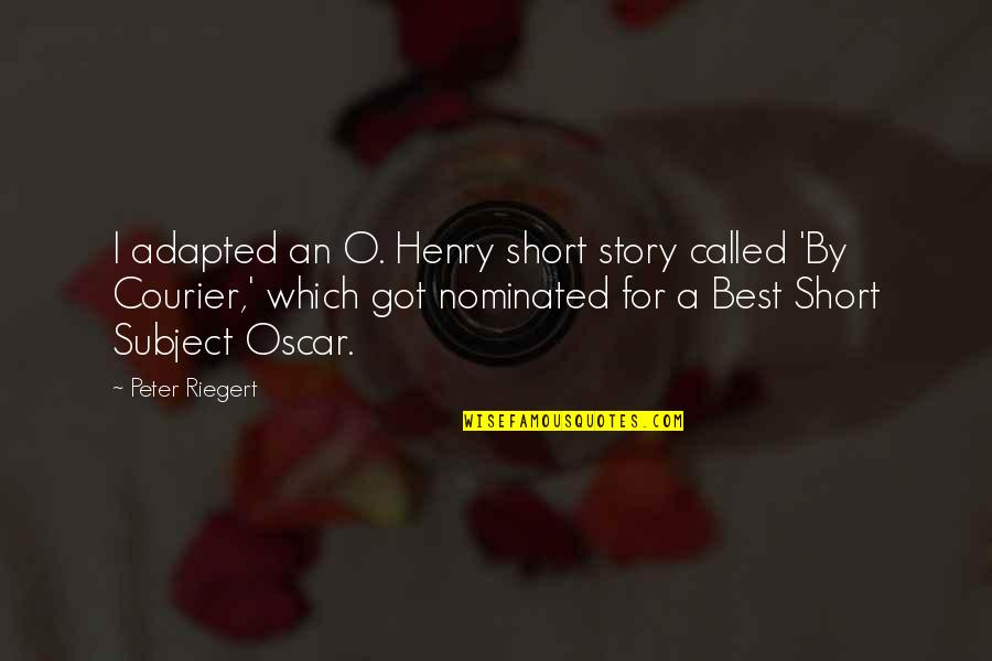 Adapted Quotes By Peter Riegert: I adapted an O. Henry short story called