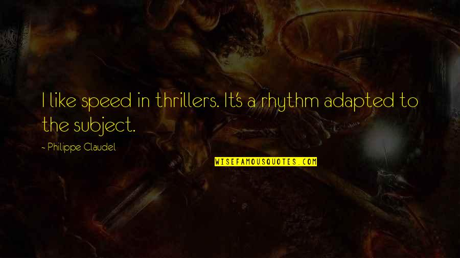 Adapted Quotes By Philippe Claudel: I like speed in thrillers. It's a rhythm