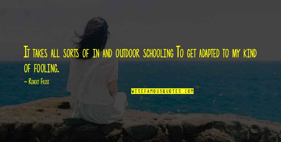 Adapted Quotes By Robert Frost: It takes all sorts of in and outdoor