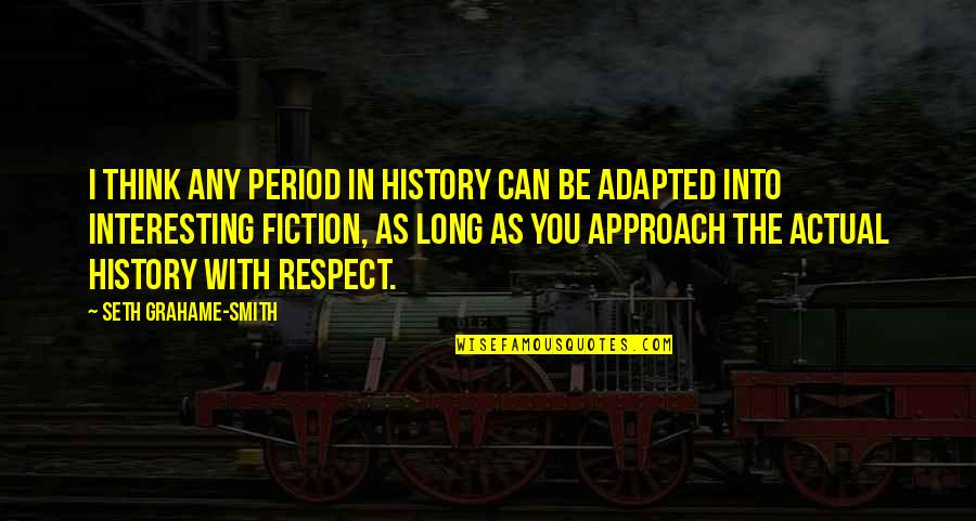 Adapted Quotes By Seth Grahame-Smith: I think any period in history can be