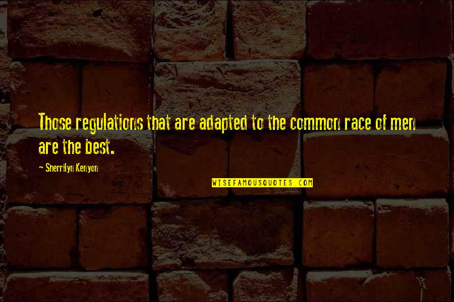 Adapted Quotes By Sherrilyn Kenyon: Those regulations that are adapted to the common