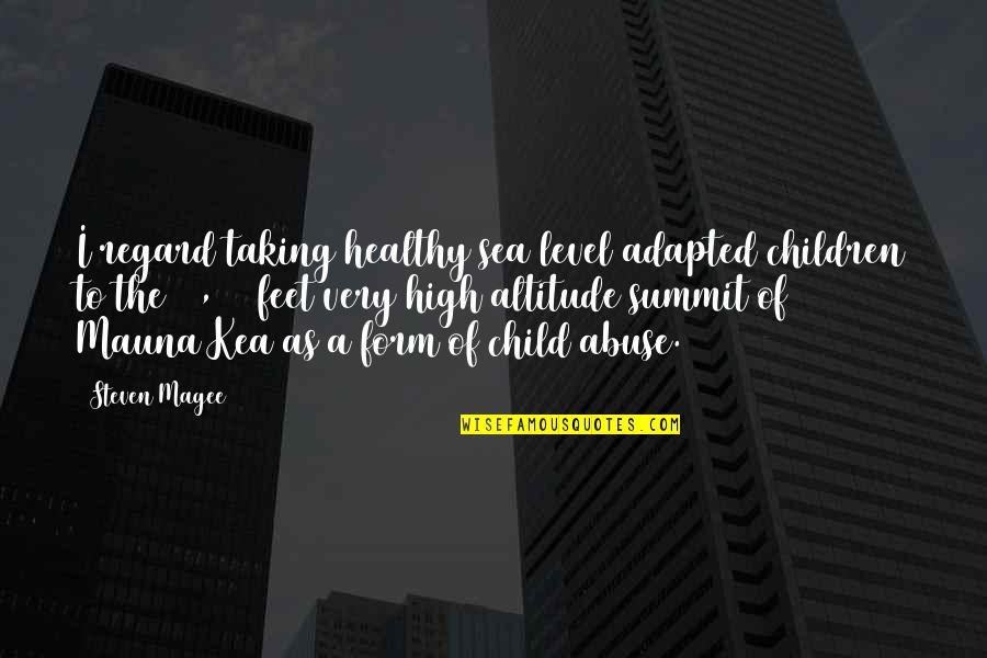 Adapted Quotes By Steven Magee: I regard taking healthy sea level adapted children