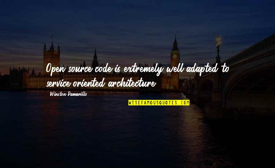 Adapted Quotes By Winston Damarillo: Open-source code is extremely well-adapted to service-oriented architecture.