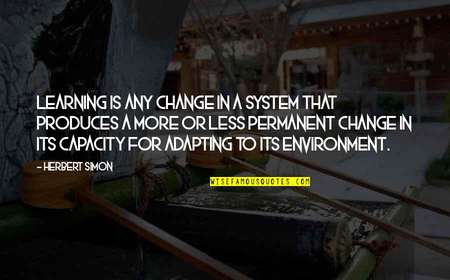 Adapting To Environment Quotes By Herbert Simon: Learning is any change in a system that