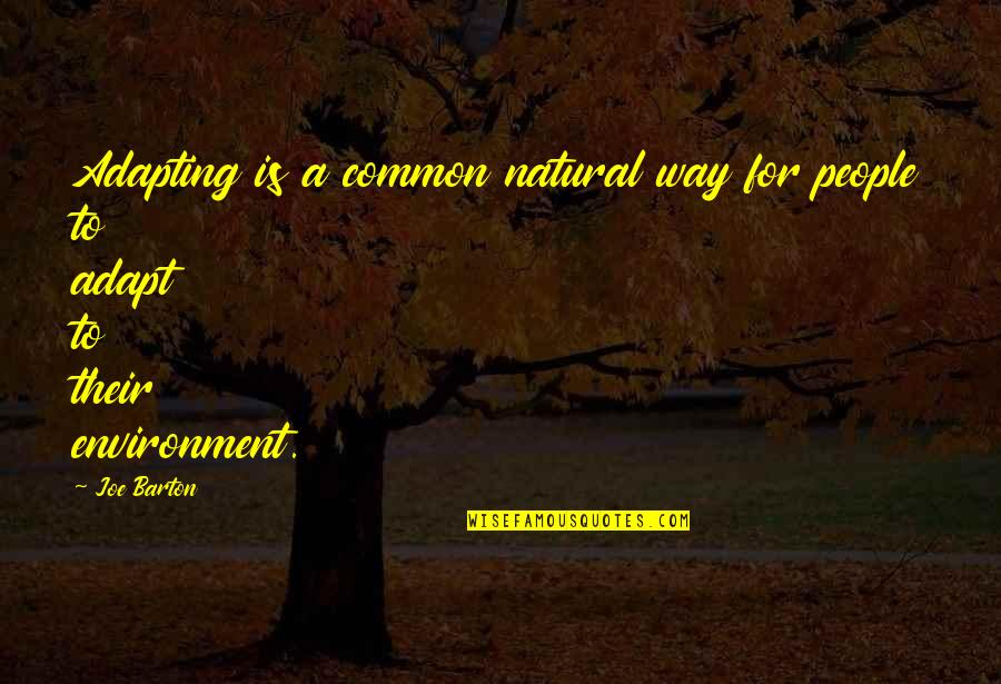 Adapting To Environment Quotes By Joe Barton: Adapting is a common natural way for people