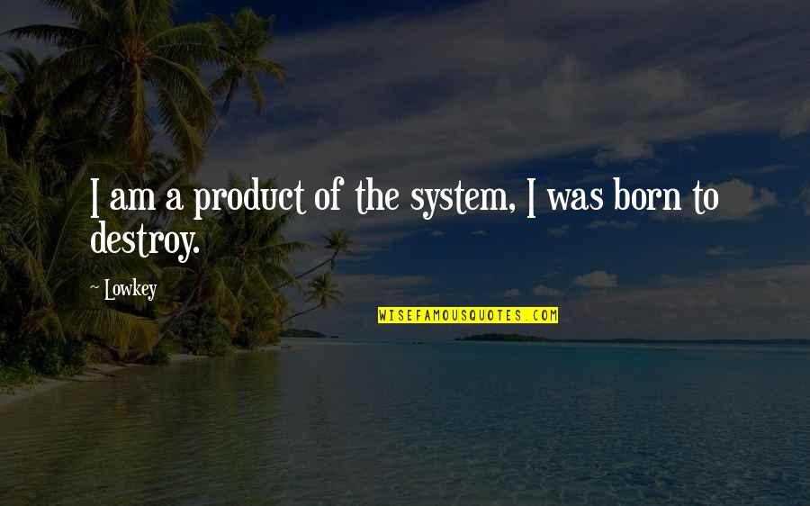 Adarian Malachai Quotes By Lowkey: I am a product of the system, I