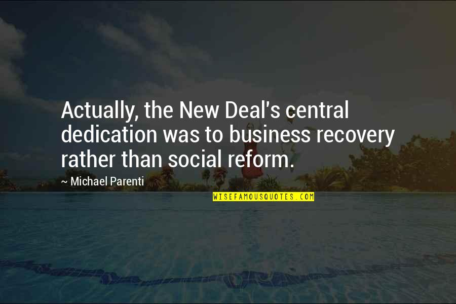 Adarian Malachai Quotes By Michael Parenti: Actually, the New Deal's central dedication was to