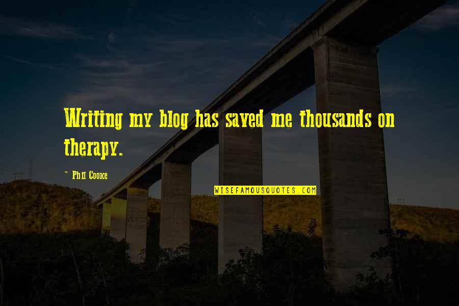 Adarian Malachai Quotes By Phil Cooke: Writing my blog has saved me thousands on
