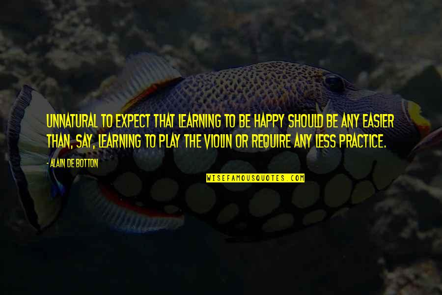 Adb Shell Quotes By Alain De Botton: Unnatural to expect that learning to be happy