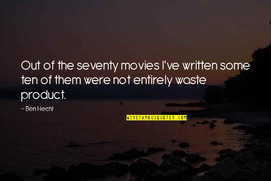 Adb Shell Quotes By Ben Hecht: Out of the seventy movies I've written some