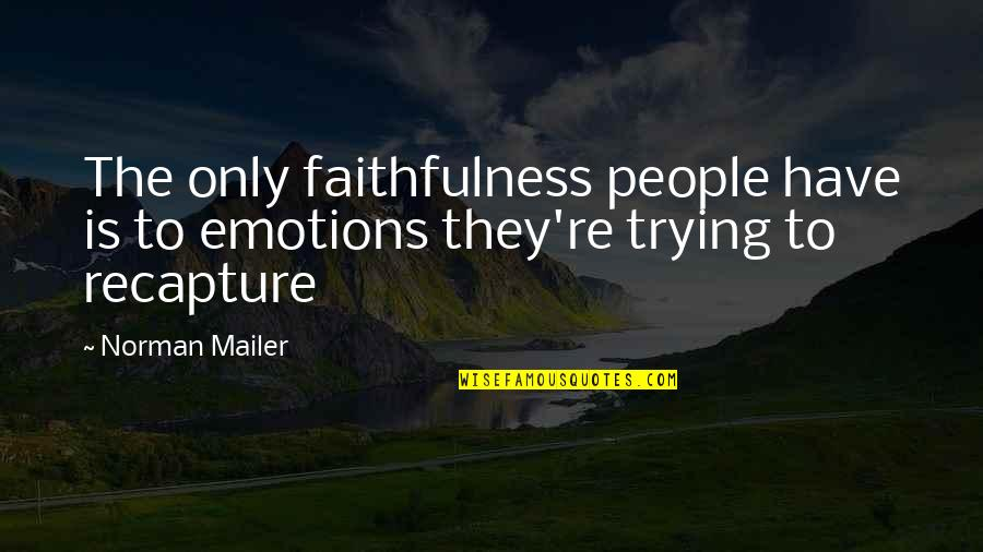 Adb Shell Quotes By Norman Mailer: The only faithfulness people have is to emotions