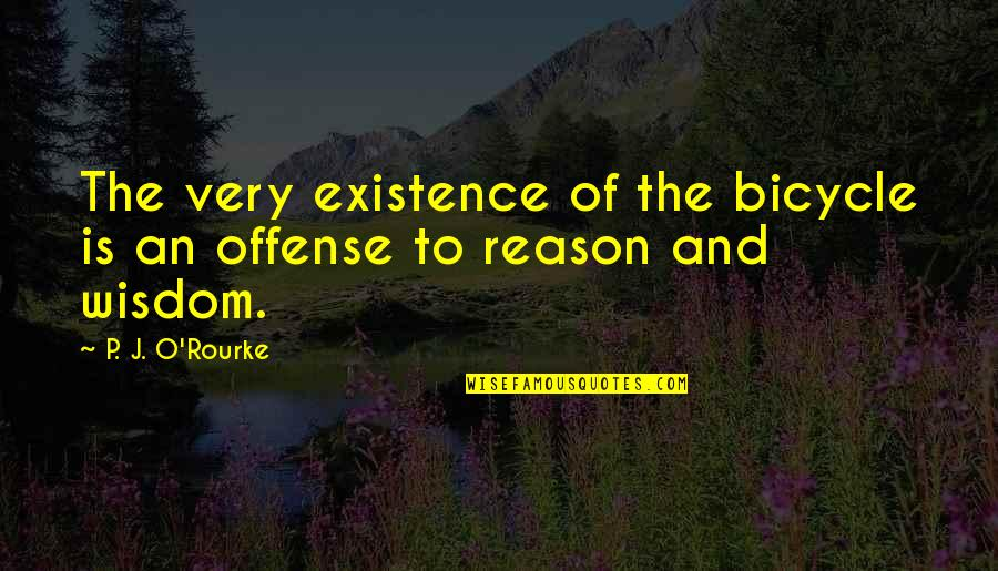 Adb Shell Quotes By P. J. O'Rourke: The very existence of the bicycle is an