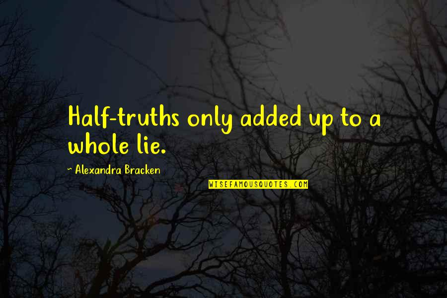 Added Quotes By Alexandra Bracken: Half-truths only added up to a whole lie.