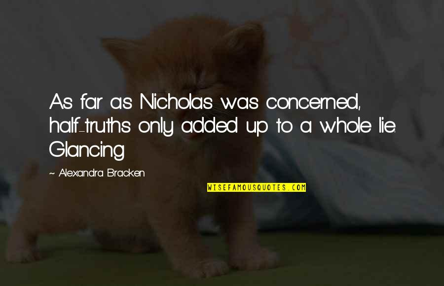 Added Quotes By Alexandra Bracken: As far as Nicholas was concerned, half-truths only
